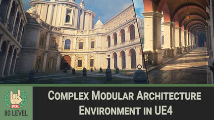 80 Level Tutorial: Complex Modular Architecture Environment in UE4